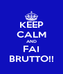 KEEP CALM AND FAI BRUTTO!! - Personalised Poster A4 size