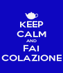 KEEP CALM AND FAI COLAZIONE - Personalised Poster A4 size
