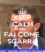 KEEP CALM AND FAI COME  SGARRA - Personalised Poster A4 size
