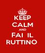 KEEP CALM AND FAI  IL RUTTINO  - Personalised Poster A4 size