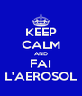 KEEP CALM AND FAI L'AEROSOL - Personalised Poster A4 size