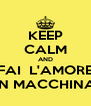 KEEP CALM AND FAI  L'AMORE IN MACCHINA - Personalised Poster A4 size
