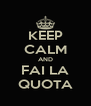 KEEP CALM AND FAI LA QUOTA - Personalised Poster A4 size