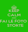 KEEP CALM AND FAI LE FOTO    STORTE - Personalised Poster A4 size