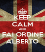 KEEP CALM AND FAI ORDINE ALBERTO - Personalised Poster A4 size