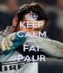KEEP CALM AND FAI PAUR - Personalised Poster A4 size
