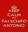 KEEP CALM AND FAI SCHIFO ANTONIO - Personalised Poster A4 size