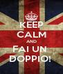 KEEP CALM AND FAI UN  DOPPIO!  - Personalised Poster A4 size