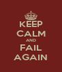KEEP CALM AND FAIL AGAIN - Personalised Poster A4 size