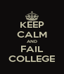 KEEP CALM AND FAIL COLLEGE - Personalised Poster A4 size