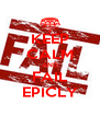 KEEP CALM AND FAIL EPICLY - Personalised Poster A4 size