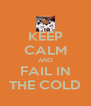 KEEP CALM AND FAIL IN THE COLD - Personalised Poster A4 size