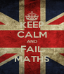 KEEP CALM AND FAIL MATHS - Personalised Poster A4 size