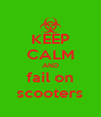 KEEP CALM AND fail on scooters - Personalised Poster A4 size