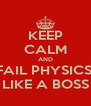 KEEP CALM AND FAIL PHYSICS  LIKE A BOSS - Personalised Poster A4 size