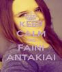 KEEP CALM AND FAINI ANTAKIAI - Personalised Poster A4 size