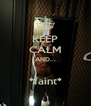 KEEP CALM AND...  *faint* - Personalised Poster A4 size