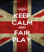 KEEP CALM AND FAIR PLAY - Personalised Poster A4 size