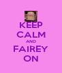 KEEP CALM AND FAIREY ON - Personalised Poster A4 size