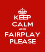 KEEP CALM AND FAIRPLAY PLEASE - Personalised Poster A4 size