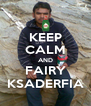 KEEP CALM AND FAIRY KSADERFIA - Personalised Poster A4 size