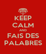 KEEP CALM AND FAIS DES PALABRES - Personalised Poster A4 size