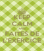 KEEP CALM AND FAITES DE L'EXERCICE - Personalised Poster A4 size