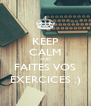 KEEP CALM AND FAITES VOS EXERCICES ;) - Personalised Poster A4 size