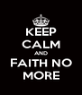 KEEP CALM AND FAITH NO MORE - Personalised Poster A4 size