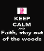 KEEP CALM AND Faith, stay out of the woods - Personalised Poster A4 size