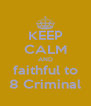 KEEP CALM AND faithful to 8 Criminal - Personalised Poster A4 size