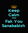 Keep Calm AND Fak You Sanababish  - Personalised Poster A4 size