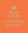 KEEP CALM AND FAKE A Australian ACCENT - Personalised Poster A4 size