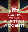 KEEP CALM AND FAKE A BRITISH ACCENT! - Personalised Poster A4 size