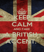 KEEP CALM AND FAKE A BRITISH  ACCENT.  - Personalised Poster A4 size