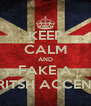 KEEP CALM AND FAKE A BRITSH ACCENT. - Personalised Poster A4 size