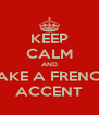 KEEP CALM AND FAKE A FRENCH ACCENT - Personalised Poster A4 size
