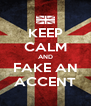 KEEP CALM AND FAKE AN ACCENT - Personalised Poster A4 size