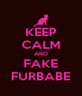 KEEP CALM AND FAKE FURBABE - Personalised Poster A4 size