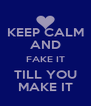 KEEP CALM AND FAKE IT TILL YOU MAKE IT - Personalised Poster A4 size