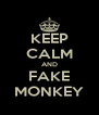 KEEP CALM AND FAKE MONKEY - Personalised Poster A4 size
