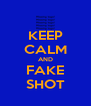 KEEP CALM AND FAKE SHOT - Personalised Poster A4 size
