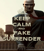 KEEP CALM AND FAKE SURRENDER - Personalised Poster A4 size