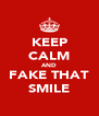 KEEP CALM AND FAKE THAT SMILE - Personalised Poster A4 size