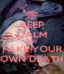 KEEP CALM AND FAKE YOUR OWN DEATH - Personalised Poster A4 size