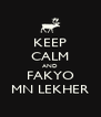 KEEP CALM AND FAKYO MN LEKHER - Personalised Poster A4 size