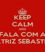 KEEP CALM AND FALA COM A BEATRIZ SEBASTIAO - Personalised Poster A4 size