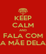 KEEP CALM AND FALA COM A MÃE DELA - Personalised Poster A4 size