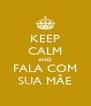 KEEP CALM AND FALA COM SUA MÃE - Personalised Poster A4 size