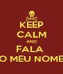 KEEP CALM AND FALA  O MEU NOME - Personalised Poster A4 size